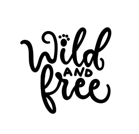 Wild and free lettering isolated on white background vector illustration. Typographic element for your design flat style. Hand drawn inspirational and motivational quote concept