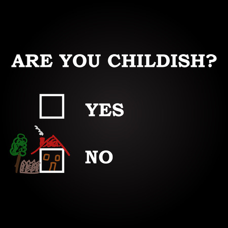 childish: Are you childish  humorous background