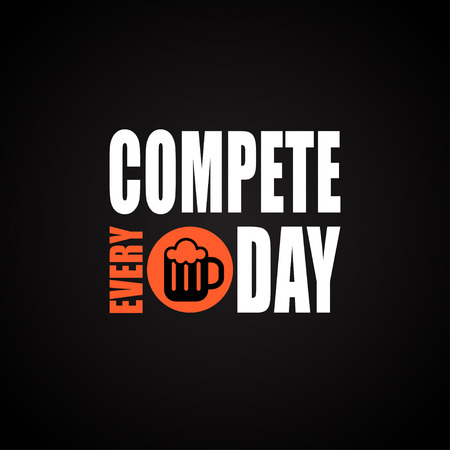 Compete every day with beer  funny inscription template