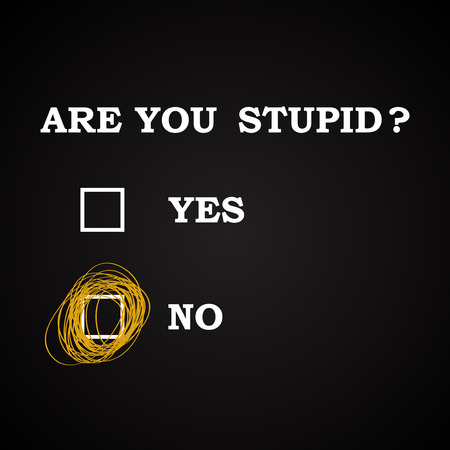 stupid: Are you stupid - funny inscription template