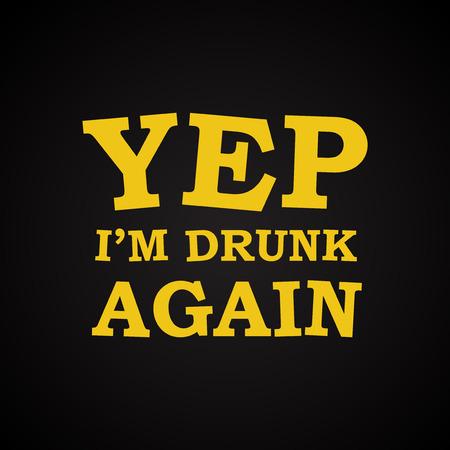 I'm drunk again - funny inscription template
