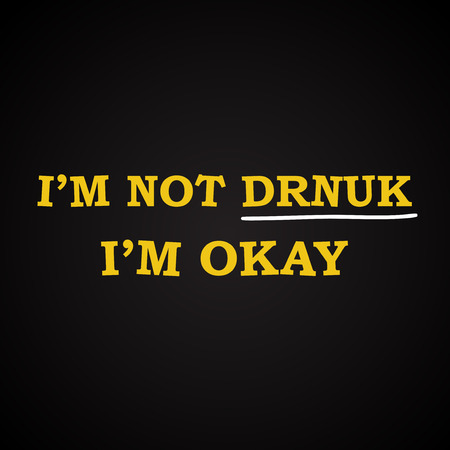 im: Im not drunk - funny inscription template