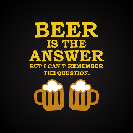 drunkard: Beer is the answer - funny inscription template Illustration