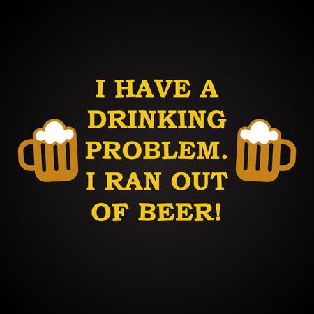 drinking problem: Drinking problem - funny inscription template