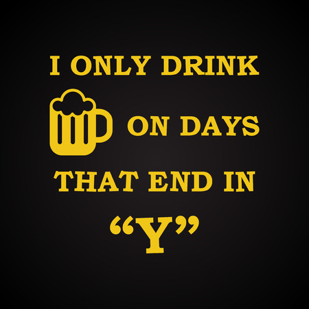 drunkard: In only Drink on days ending in Y - funny inscription template