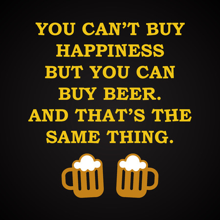 drunkard: Happiness and beer - funny inscription template