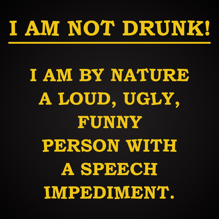 health answers: I am not drunk - funny inscription template