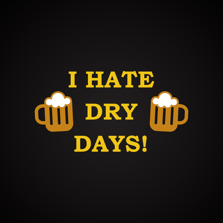 t bar: I hate dry days - funny inscription template