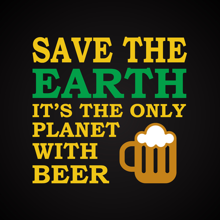 drunkard: Save the Earth - funny inscription template