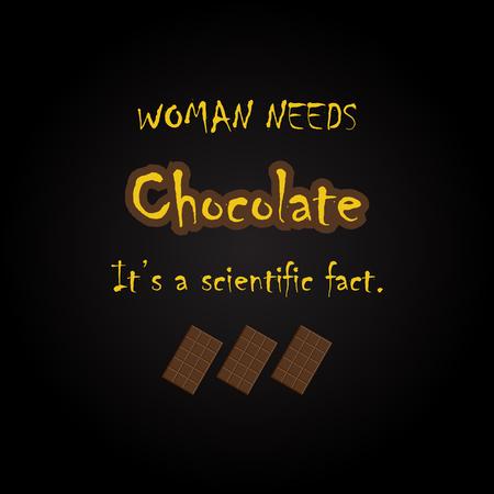 Woman needs chocolate - funny inscription template
