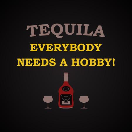 Tequila, todo el mundo necesita un hobby - plantilla de inscripción graciosa Ilustración de vector