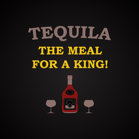 drunkard: Tequila is the meal for a king - funny inscription template