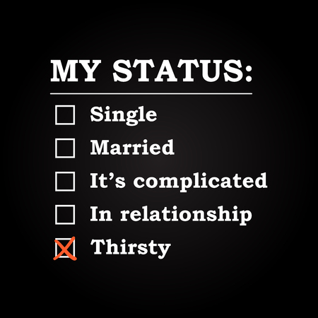 thirsty: My status Thirsty - funny inscription template