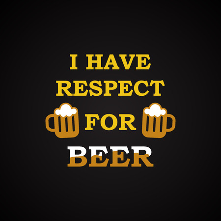 respect: Respect for beer - funny inscription template Illustration