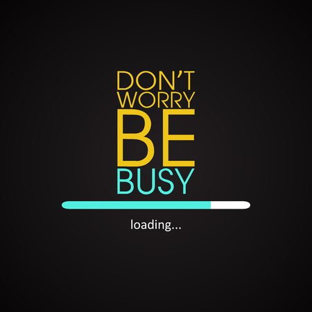 and worry: Do not worry be busy - motivational inscription template