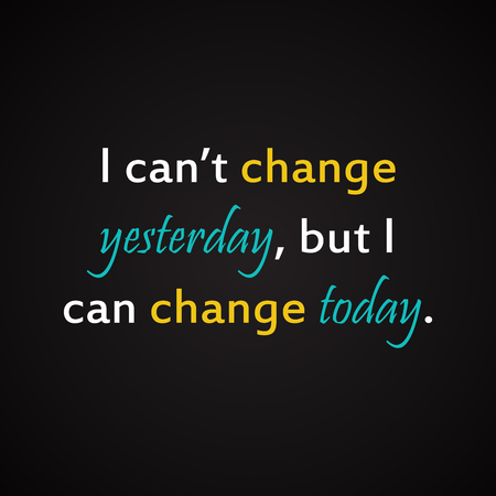 yesterday: I can not change yesterday but I can change today - motivational inscription template