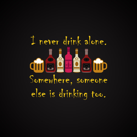 I never drink alone - funny inscription template