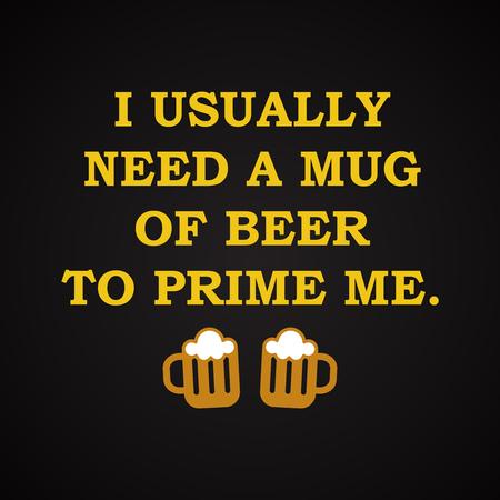 Por lo general, necesito una cerveza: plantilla de inscripción divertida Foto de archivo - 65449035