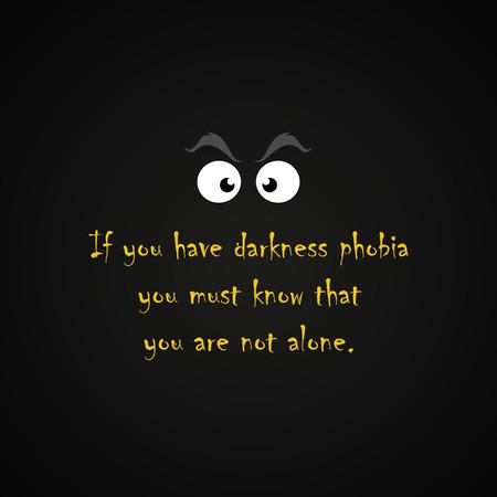 alone in the dark: Darkness phobia - funny inscription template
