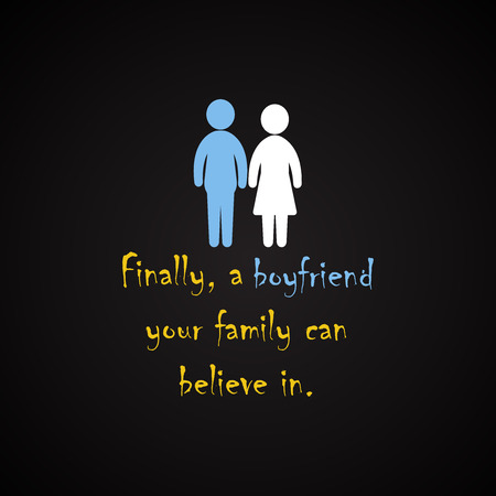 finally: Finally, a boyfriend your family can believe in - funny inscription template Illustration