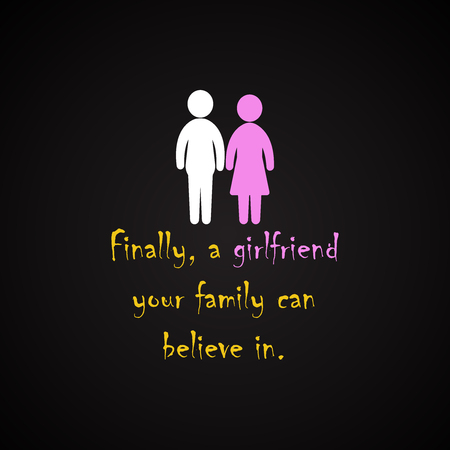 Finally, a girlfriend your family can believe in - funny inscription template Illustration