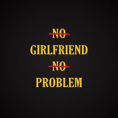 No girlfriend no problem - funny inscription template