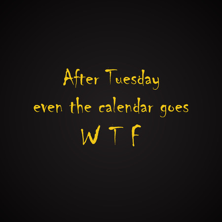 tuesday: After Tuesday even the calendar - funny inscription template