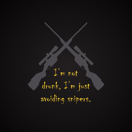 avoiding: I am not drunk I am avoiding Snipers - funny inscription template