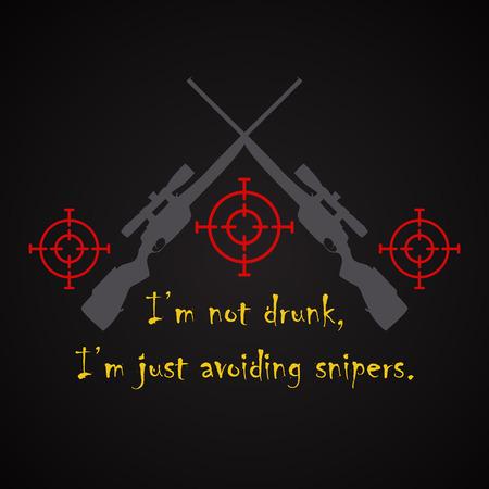 avoid: I am not drunk I am avoiding snipers - funny inscription template