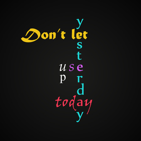 Do not let yesterday use up to today - motivational inscription template