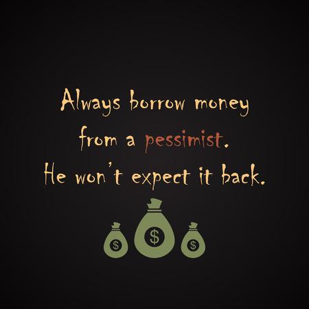 borrow: Borrow money from Pessimist - funny inscription template Illustration