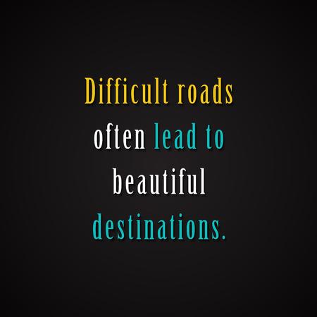Difficult roads often's lead to beautiful destinations. - Motivational inscription template