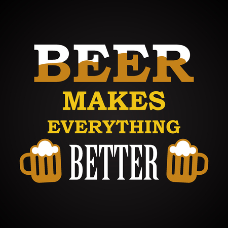 Beer makes everything better - funny inscription template Illustration
