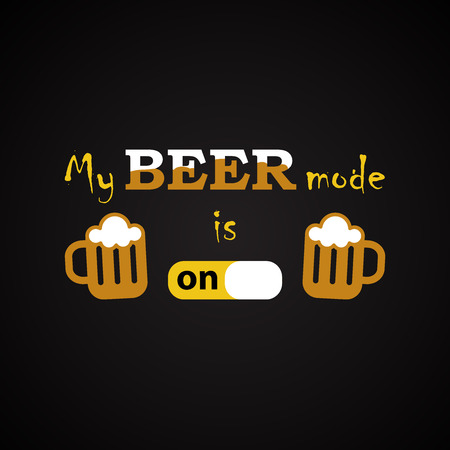 My beer mode is on - funny inscription template