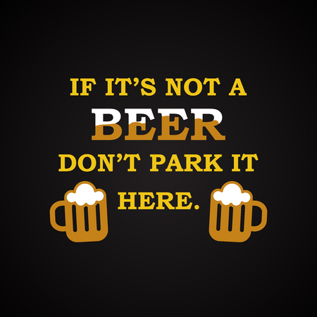 If its not a beer dont park it here funny inscription template.