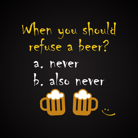 When you should refuse a beer funny inscription template. Illustration