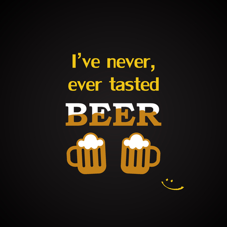 Ive never, ever tasted beer - funny inscription template