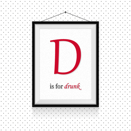 Alcohol expression ABC in frame hanged on the wall - D letter is for drunk