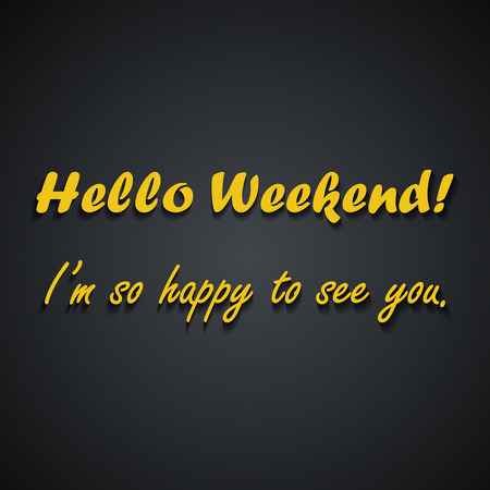 Hello Weekend - Weekend quotes - funny inscription template design