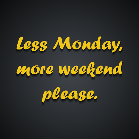 Less Monday more weekend - Weekend quotes - funny inscription template design Illusztráció