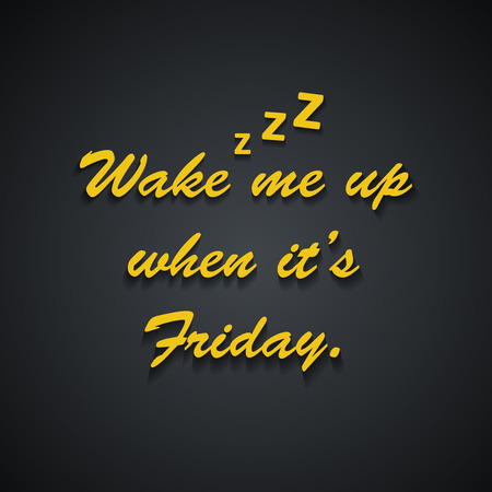 Wake me up when its Friday - Weekend quotes - funny inscription template design