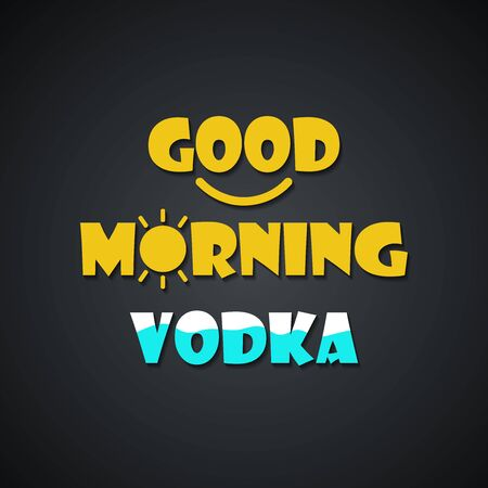 Beer quotes. Good morning vodka - funny inscription template