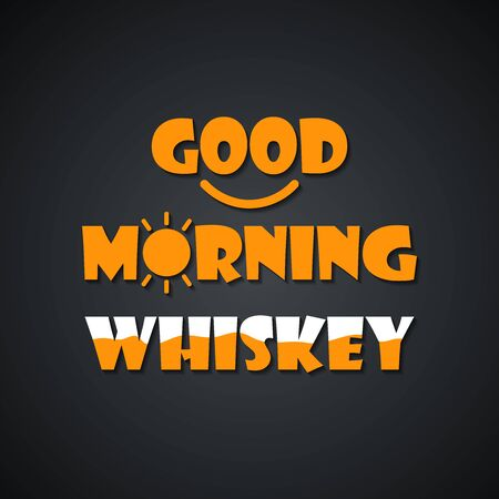 Beer quotes. Good morning whiskey - funny inscription template