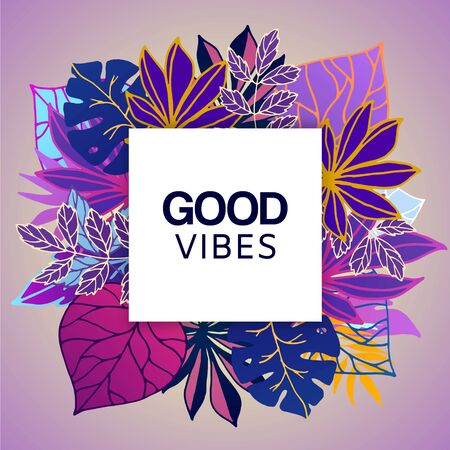 Ultraviolet tropical leaves with good vibes vector illustration poster. Palm neon fluorescent good vibes leaves frame with white space banner. Çizim