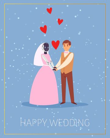 Robots marriage, wedding with couple of newly weds standing together electronic bride and Caucasian man bridegroom illustration. Married to robot idea.