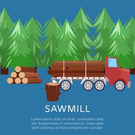 Sawmill woodcutter truck logging equipment lumber machine industrial wood timber forest cartoon vector illustration. Sawmill background poster with text.