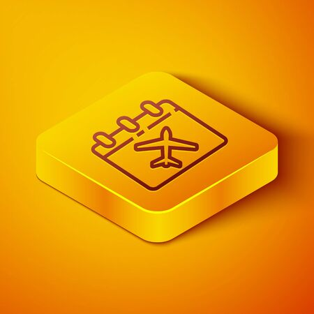 Isometric line Travel planning calendar and airplane icon isolated on orange background. A planned holiday trip. Yellow square button. Vector Illustration