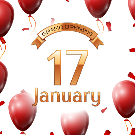 seventeenth: Golden ribbon with inscription grand opening the seventeenth of January on white background red air balloons with confetti. Vector Illustration Illustration