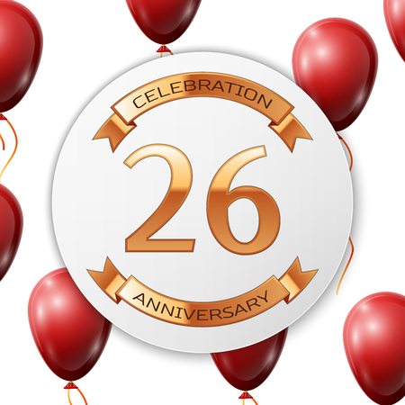 twenty six: Golden number twenty six years anniversary celebration on white circle paper banner with gold ribbon. Realistic red balloons with ribbon on white background. Vector illustration. Illustration