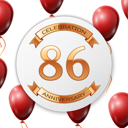 six years age: Golden number eighty six years anniversary celebration on white circle paper banner with gold ribbon. Realistic red balloons with ribbon on white background. Vector illustration.